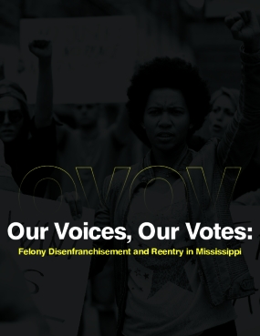 Our Voices, Our Votes: Felony Disenfranchisement and Re-entry in Mississippi